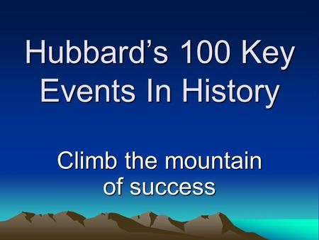 Hubbard's 100 Key Events <strong>In</strong> History