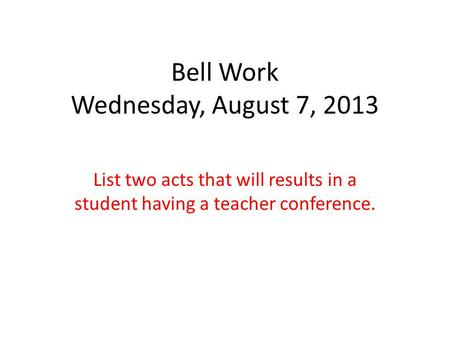 Bell Work Wednesday, August 7, 2013