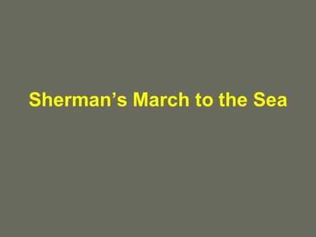 Shermans March to the Sea. WAR HERO OR WAR CRIMINAL? Grants right hand general. Fought with Grant in the West. Most noted for this saying; War is h_ _.