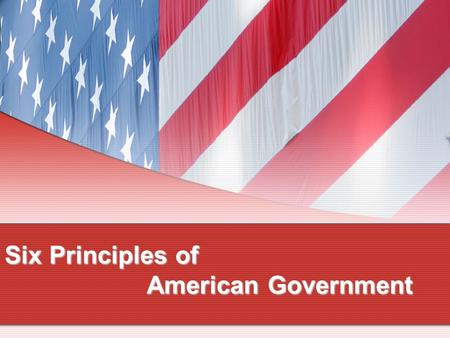 Six Principles of American Government
