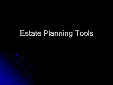 Estate Planning Tools. Wills A will is a legal document that tells how you want your estate to be distributed after your death. A will is a legal document.