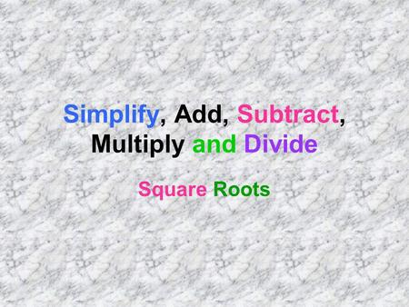 Simplify, Add, Subtract, Multiply and Divide