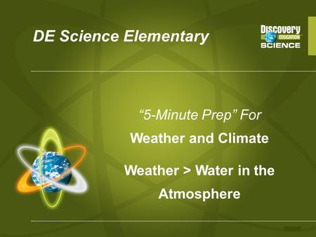 DE Science Elementary 5-Minute Prep For Weather and Climate Weather > Water in the Atmosphere.