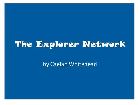 The Explorer Network by Caelan Whitehead. User name: status update here Basic Information Current City: France Birthday:1491 Looking for: Water route.