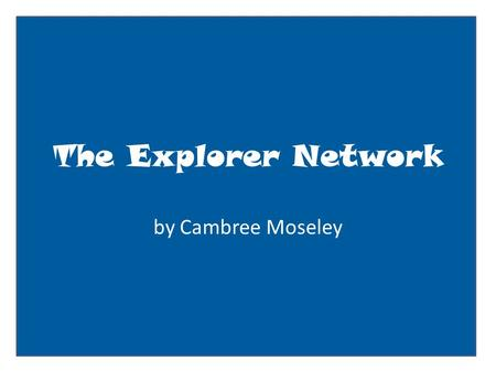 The Explorer Network by Cambree Moseley. User name: status update here Insert profile pic here Basic Information Current City: pacific ocean Birthday: