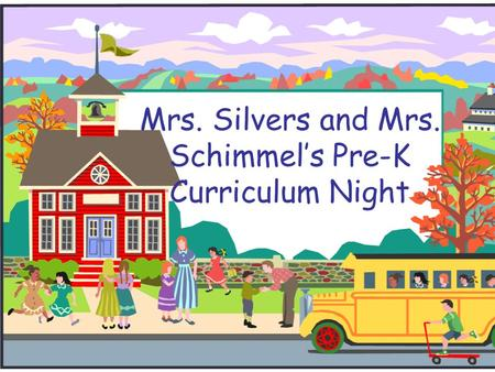 Mrs. Silvers and Mrs. Schimmels Pre-K Curriculum Night.