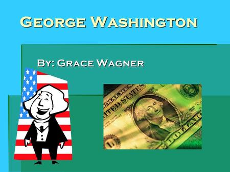 George Washington By: Grace Wagner. Early Life George Washington was born on February 22, 1732 in Wakefield, Virginia. He had nine brothers and sisters.