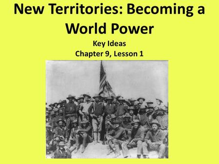 New Territories: Becoming a World Power Key Ideas Chapter 9, Lesson 1.
