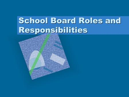 School Board Roles and Responsibilities. Four Roles of a Board Member VISION - creating a shared vision STRUCTURE - Applying the vision ACCOUNTABILITY-