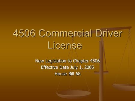 4506 Commercial Driver License New Legislation to Chapter 4506 Effective Date July 1, 2005 House Bill 68.