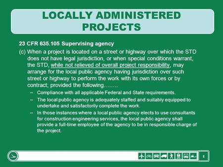 1 23 CFR 635.105 Supervising agency (c) When a project is located on a street or highway over which the STD does not have legal jurisdiction, or when special.
