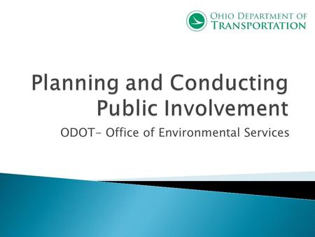 ODOT- Office of Environmental Services. How to plan and implement effective Public Involvement Meetings.