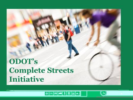 1 ODOTs Complete Streets Initiative. 2 Tipping Point for Complete Streets.