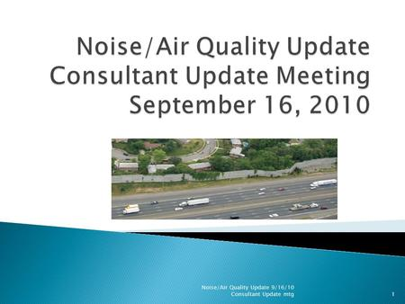 1 Noise/Air Quality Update 9/16/10 Consultant Update mtg.