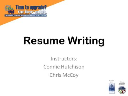 Resume Writing Instructors: Connie Hutchison Chris McCoy.