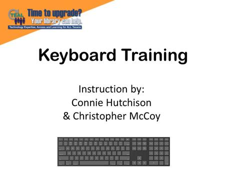 Keyboard Training Instruction by: Connie Hutchison & Christopher McCoy.