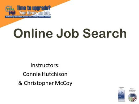 Online Job Search Instructors: Connie Hutchison & Christopher McCoy.