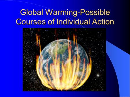 Global Warming-Possible Courses of Individual Action.