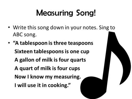 Measuring Song! Write this song down in your notes. Sing to ABC song.