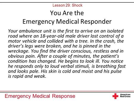 Emergency Medical Response You Are the Emergency Medical Responder Your ambulance unit is the first to arrive on an isolated road where an 18-year-old.