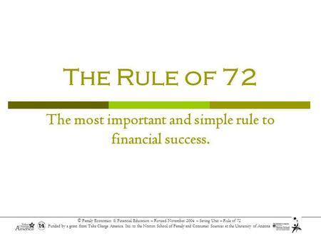 © Family Economics & Financial Education – Revised November 2004 – Saving Unit – Rule of 72 Funded by a grant from Take Charge America, Inc. to the Norton.