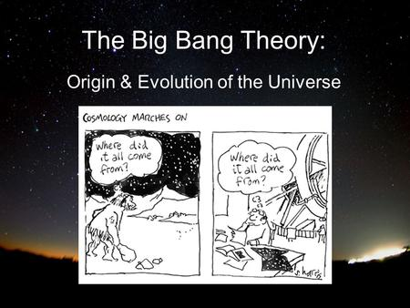the big bang and the evolution of the universe There are a number of problems with the big bang theory one very large problem with the theory is its inability to determine where the singularity came from most of.