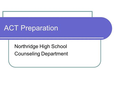 ACT Preparation Northridge High School Counseling Department.