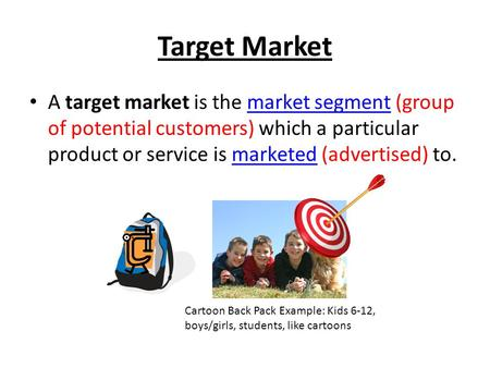 Target Market A target market is the market segment (group of potential customers) which a particular product or service is marketed (advertised) to.market.