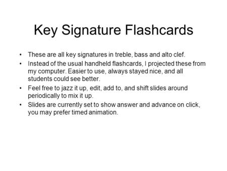 Key Signature Flashcards These are all key signatures in treble, bass and alto clef. Instead of the usual handheld flashcards, I projected these from my.