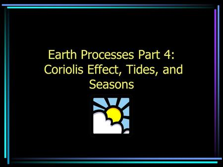 Earth Processes Part 4: Coriolis Effect, Tides, and Seasons