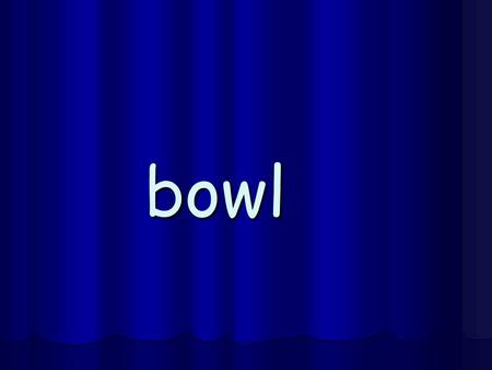 bowl blow flow bowl blow flow owner grown shadow.