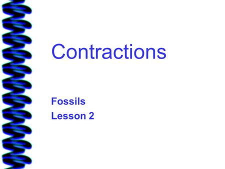 Contractions Fossils Lesson 2.