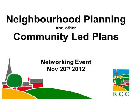 Neighbourhood Planning and other Community Led Plans Networking Event Nov 20 th 2012.