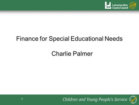 1 Finance for Special Educational Needs Charlie Palmer.