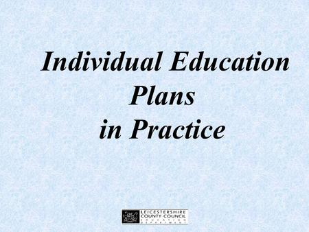 Individual Education Plans in Practice Timetable 9:00 - 9:15IEPs in the Code of Practice 9:15 - 9:30Planning and target setting: whole-school approaches.