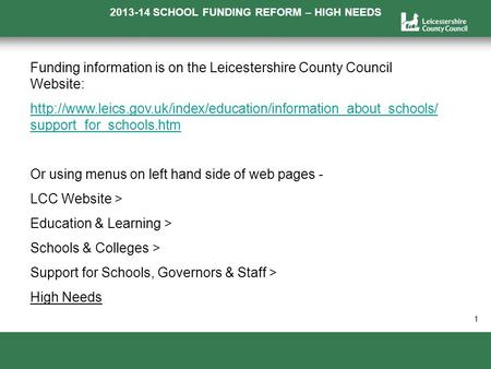 2013-14 SCHOOL FUNDING REFORM – HIGH NEEDS a 1 Funding information is on the Leicestershire County Council Website: