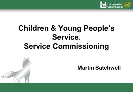 Children & Young Peoples Service. Service Commissioning Martin Satchwell.
