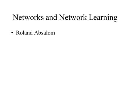 Networks and Network Learning Roland Absalom. Three Mantras Moral purpose Learning with, from and on behalf of others. Three fields of knowledge.