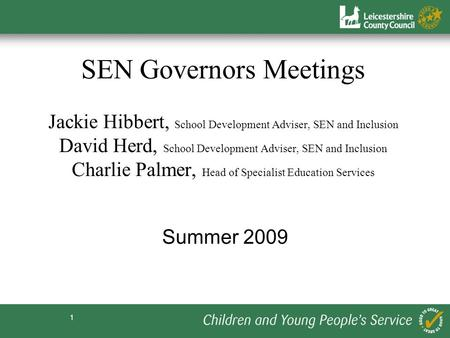 SEN Governors Meetings Jackie Hibbert, School Development Adviser, SEN and Inclusion David Herd, School Development Adviser, SEN and Inclusion Charlie.