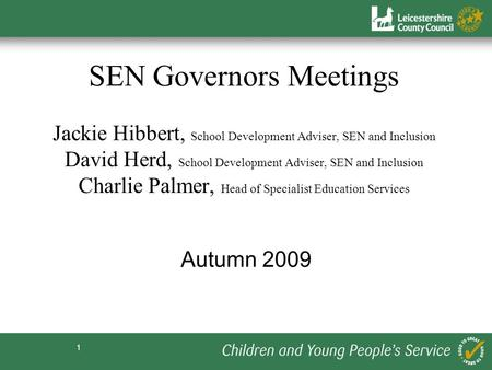 1 SEN Governors Meetings Jackie Hibbert, School Development Adviser, SEN and Inclusion David Herd, School Development Adviser, SEN and Inclusion Charlie.