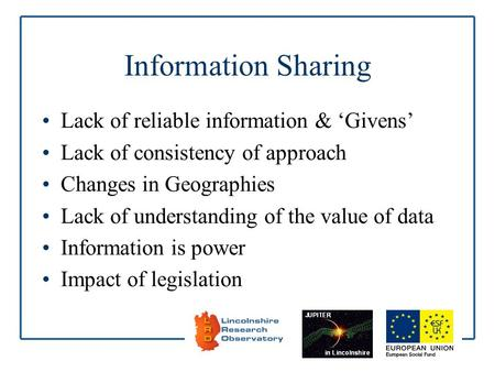 Information Sharing Lack of reliable information & Givens Lack of consistency of approach Changes in Geographies Lack of understanding of the value of.