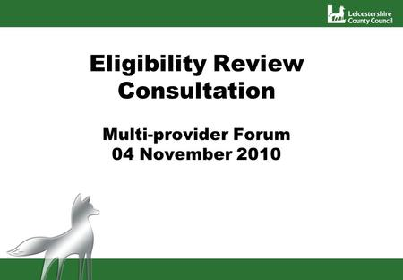 Eligibility Review Consultation Multi-provider Forum 04 November 2010 Multi sector provider forum 4th Nov.