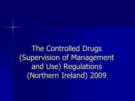 The Controlled Drugs (Supervision of Management and Use) Regulations (Northern Ireland) 2009.