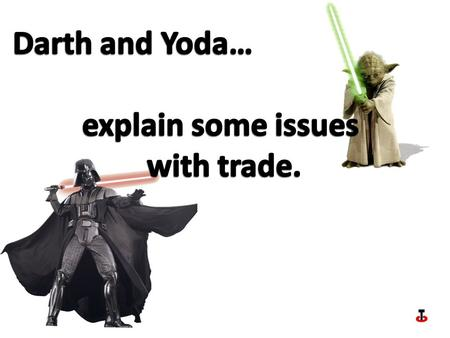 Darth and Yoda… explain some issues with trade..
