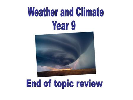 Weather and Climate Year 9 End of topic review.