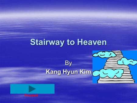 Stairway to Heaven By Kang Hyun Kim Proceed. Do you like travelling? YesNo.