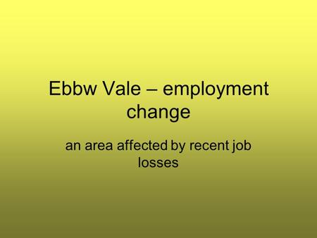 Ebbw Vale – employment change an area affected by recent job losses.