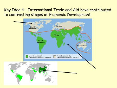 Key Idea 4 – International Trade and Aid have contributed to contrasting stages of Economic Development.