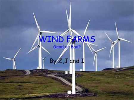 WIND FARMS Good or Bad? By Z,J and I. Cefn croes Cefn Croes is the UKs largest onshore wind farm project. It is situated near Aberystwyth. There are 38.