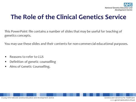 © 2009 NHS National Genetics Education and Development CentreGenetics and Genomics for Healthcare www.geneticseducation.nhs.uk This PowerPoint file contains.